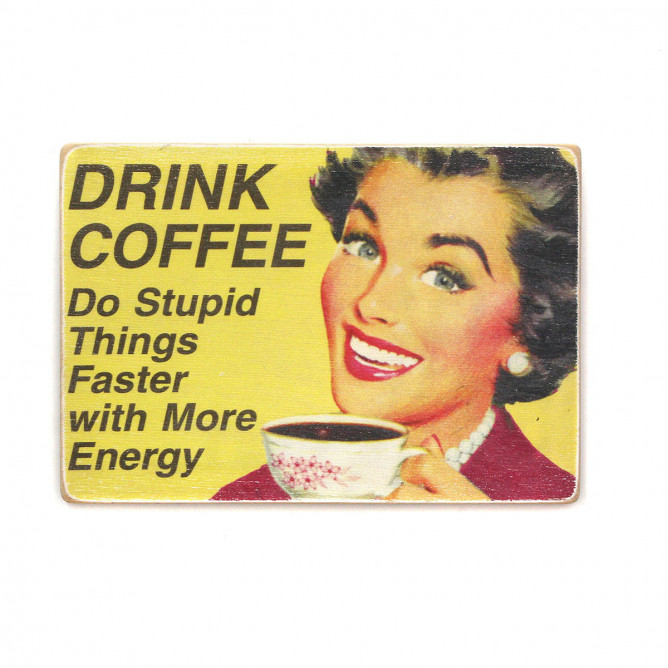"Постер ""Drink coffee. Do stupid things faster with more energy"""
