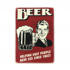 "Постер ""Beer helping ugly people have sex since 1862!"""